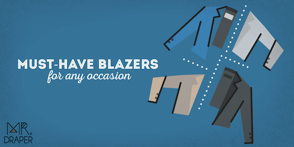 4 must have Blazers for any occasion - Mr.Draper