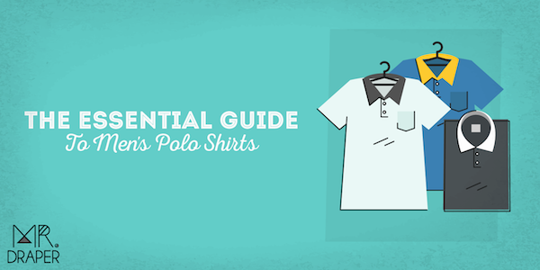 6ad9ba303 The essential guide to men s polo shirts