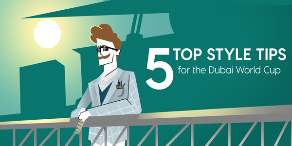 5 Top Style Tips for The Dubai World Cup